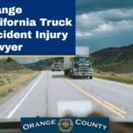 Orange California Truck Accident Injury Lawyer