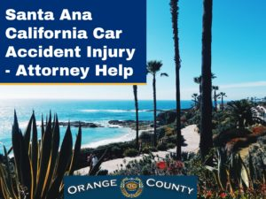 Santa Ana California Car Accident Injury - Attorney Help